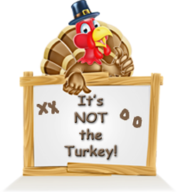 It's Not the Turkey!